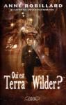 Qui est Terra Wilder? (Qui est Terra Wilder?, #1) - Anne Robillard