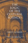 The Logic of the Cultural Sciences: Five Studies (Cassirer Lectures Series) - Ernst Cassirer, Steve G. Lofts, S.G. Lofts