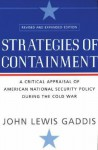 Strategies of Containment: A Critical Appraisal of American National Security Policy during the Cold War - John Lewis Gaddis