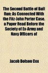 The second battle of Bull Run, as connected with the Fitz-John Porter case. A paper read before the Society of ex-army and navy officers of Cincinnati, February 28, 1882 - Jacob Dolson Cox
