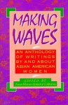 Making Waves: An Anthology of Writings by and About Asian American Women (Asian American Studies/Women's Studies) - Diane Yen-Mei Wong, Asian Women United of California, Gloria Oberst, Valerie Matsumoto, Gail M. Nomura, Marcelle Williams, Dennis Hayashi, Rebecca Villones, Felicia Lowe, Deborah Woo, R.A. Sasaki, Sucheta Mazumdar, Kartar Dhillon, Cecilia Manguerra Brainard, Virginia C