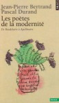 Les Poètes de la Modernité: de Baudelaire à Apollinaire - Jean-Pierre Bertrand, Pascal Durand