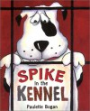 Spike in the Kennel - Paulette Bogan