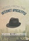 Notes from the Internet Apocalypse: A Novel - Wayne Gladstone