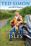 Rolling Through the Isles: A Journey Back Down the Roads That Led to Jupiter - Ted Simon