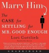 Marry Him: The Case for Settling for Mr. Good Enough (Audio) - Lori Gottlieb, Mia Barron