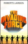 The Invading Force - Roberts Liardon