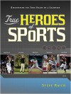True Heroes of Sports: Discovering the Heart of a Champion - Steve Riach