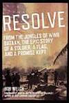 Resolve: From the Jungles of WW II Bataan, A Story of a Soldier, a Flag, and a Promise Kept - Bob Welch