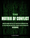 The Matrix Of Conflict - Understanding why we get trapped in confrontational situations and adopting a unique & new approach to winning (Leadership & Management) - Asaf Shani, Melissa Javellana