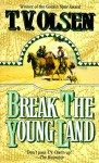 Break The Young Land - Theodore V. Olsen