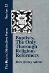 Baptists, the Only Thorough Religious Reformers - John Quincy Adams