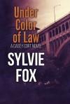 Under Color of Law - Sylvie Fox