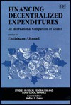 Financing Decentralized Expenditures: An International Comparison of Grants - Ehtisham Ahmad