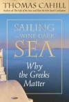 Sailing the Wine-Dark Sea: Why the Greeks Matter - Thomas Cahill