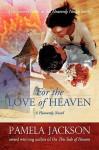 For the Love of Heaven - Pamela Jackson