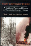 What Happened Where: A Guide to Places and Events in Twentieth-Century History - Chris Cook, Diccon Bewes