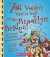 You Wouldn't Want to Work on the Brooklyn Bridge!: An Enormous Project That Seemed Impossible - Thomas Ratliff, David Salariya, Mark Bergin