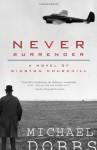 Never Surrender: A Novel of Winston Churchill - Michael Dobbs