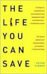 The Life You Can Save: Acting Now to End World Poverty - Peter Singer