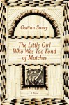 The Little Girl Who Was Too Fond of Matches - Gaétan Soucy