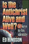 Is the Antichrist Alive and Well?: 10 Keys to His Identity - Ed Hindson