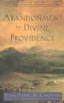 Abandonment to Divine Providence - Jean-Pierre de Caussade, John Beevers