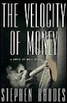 The Velocity of Money: A Novel of Wall Street - Stephen Rhodes
