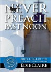 Never Preach Past Noon (Leigh Koslow Mystery #3) - Edie Claire