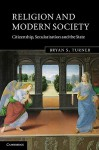 Religion and Modern Society: Citizenship, Secularisation and the State - Bryan S. Turner