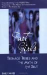 Fast Girls: Teenage Tribes And The Myth Of The Slut - Emily White