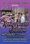 A Spring/Easter Collection Anthology: Sweet - Cindy Carrier, Stephanie Burkhart, Markee Anderson, Kate Kindle