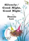 Silverly/Good Night, Good Night - Dennis Lee