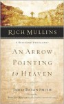 Rich Mullins: A Devotional Biography: An Arrow Pointing to Heaven - James Bryan Smith