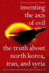 Inventing the Axis of Evil: The Truth About North Korea, Iran, And Syria - Bruce Cumings, Ervand Abrahamian, Moshe Ma'oz