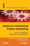Resource-Constrained Project Scheduling: Models, Algorithms, Extensions and Applications - Christian Artigues, Sophie Demassey