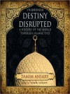 Destiny Disrupted: A History of the World through Islamic Eyes (MP3 Book) - Tamim Ansary