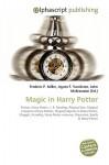 Magic in Harry Potter - Frederic P. Miller, Agnes F. Vandome, John McBrewster
