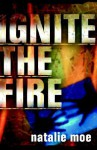 Ignite the Fire: Of Passionate Faith in an Awesome God - Natalie Moe, Martin Smith