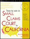 How to Win in Small Claims Court in California - Royce Orleans Hurst, Mark Warda