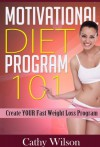 Motivational Diet Program 101: Create YOUR Fast Weight Loss Program - Cathy Wilson
