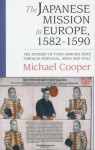 The Japanese Mission To Europe, 1582 1590: The Journey Of Four Samurai Boys Through Portugal, Spain And Italy - Michael Cooper