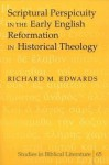 Scriptural Perspicuity in the Early English Reformation in Historical Theology - Richard Edwards