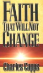 Faith That Will Not Change - Charles Capps