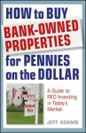 How to Buy Bank-Owned Properties for Pennies on the Dollar: A Guide to REO Investing in Today's Market - Jeff Adams