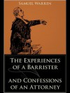The Experiences of a Barrister and Confessions of an Attorney - Samuel Warren
