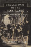 The Last Days of the Renaissance: & the March to Modernity - T.K. Rabb, Theodore K. Rabb