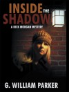 Inside the Shadow : A Rick Morgan Mystery - G. William Parker