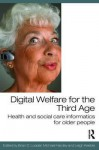 Digital Welfare for the Third Age: Health and Social Care Informatics for Older People - Brian D. Loader, Michael Hardey, Leigh Keeble