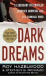 Dark Dreams: Sexual Violence, Homicide And The Criminal Mind - Roy Hazelwood, Stephen G. Michaud